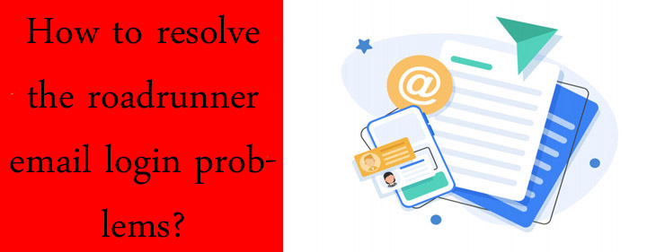 Most Effective Ways to Fix Roadrunner Email Login Problems