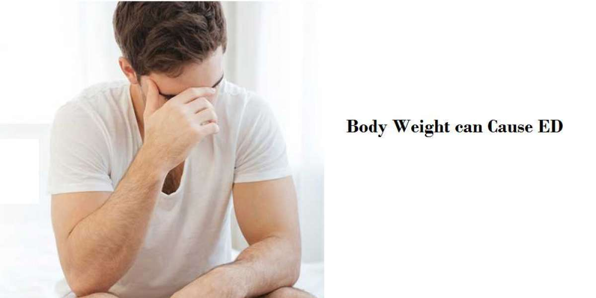 Body Weight can Cause ED